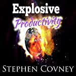 Explosive Productivity | Stephen Covney