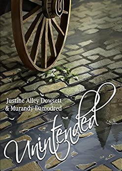 Unintended by [Dowsett, Justine Alley, Damodred, Murandy]