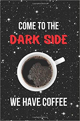 come to the dark side we have coffee inspirational quotes blank