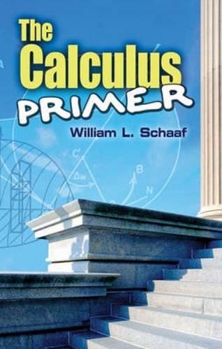 The Calculus Primer (Dover Books on Mathematics)
