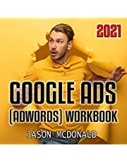 Google Ads (AdWords) Workbook: 2021: Advertising on Google Ads, YouTube, & the Display Network