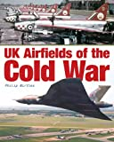 UK Airfields of the Cold War, Philip Birtles, 1857803469