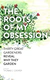 The Roots of My Obsession: Thirty Great Gardeners
