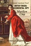 Betsy Ross: Accidental Spy, Marilyn Clay, 1494789973