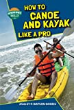 How to Canoe and Kayak Like a Pro %28Out...