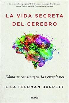 La Vida Secreta Del Cerebro: Cómo Se Construyen Las Emociones por Lisa Feldman Barrett epub