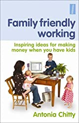 Family Friendly Working: Inspiring ideas for making money when you have kids