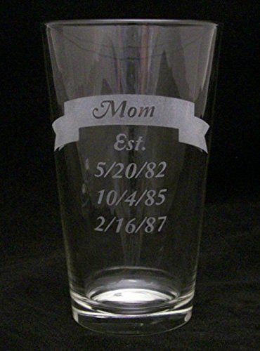 "Mom ""Established"" 16oz. Beer Glass. Let Mom Show Her Pride In All Her Children With Their Birth dates Printed On Her Beer Glass!"