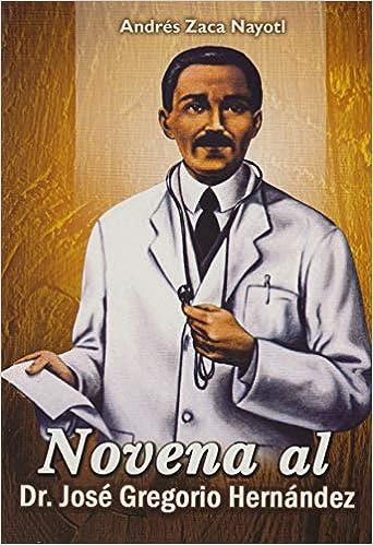 Novena Al Doctor Jose Gregorio Hernandez Andres Zaca Nayotl Andres Zaca Nayotl 9789803506896 Amazon Com Books