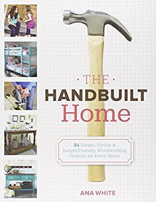 The Handbuilt Home: 34 Simple Stylish and Budget-Friendly Woodworking Projects for Every Room by Potter Craft