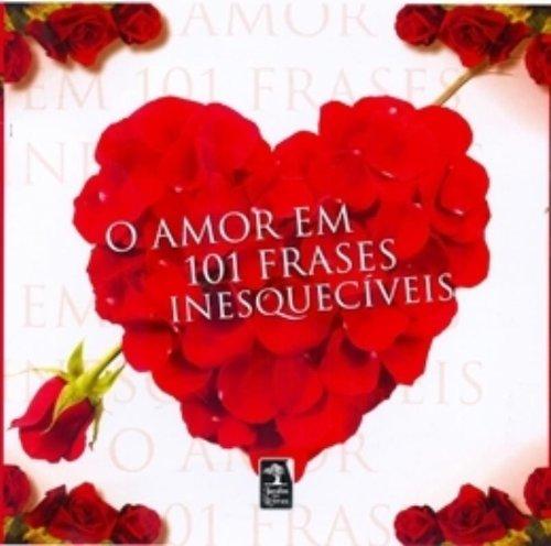 O Amor em 101 Frases Inesquecíveis