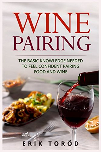 Wine Pairing: The basic knowledge needed to feel confident pairing food and wine by Erik Toröd