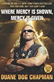 Where Mercy Is Shown, Mercy Is Given, Duane Dog Chapman, 0786891351