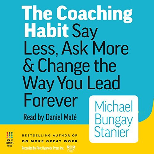 The Coaching Habit: Say Less, Ask More, & Change the Way You Lead Forever, Reg CD by Michael Bungay Stanier (2016-08-02) (Best Managers In Business)