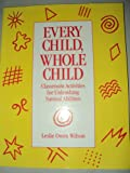 Every Child, Whole Child : Classroom Activities for Unleashing Natural Abilities, Wilson, Leslie O., 0913705993