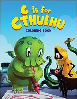 C Is For Cthulhu Coloring Book Greg Murphy Jules Rivera Jonathan Rector Jason Ciaramella Tyler James 9780996772419 Amazon Books