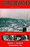 A World Destroyed: Hiroshima and Its Legacies