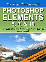 Fix Your Photos with Photoshop Elements 8, 9, & 10 - An Illustrated Step-By-Step Guide
