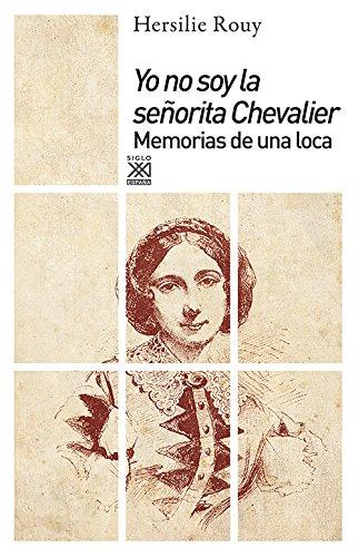 Descargar Libro Yo No Soy La Señorita Chevalier. Memorias De Una Loca Hersilie Rouy