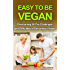 Easy To Be Vegan: Overcoming All The Challenges and Difficulties of Becoming a Vegan (Vegan diet, Vegan, Vegan lifestyle, Vegan recipes, Healthy vegan, Veganism, Plant Based Diet)