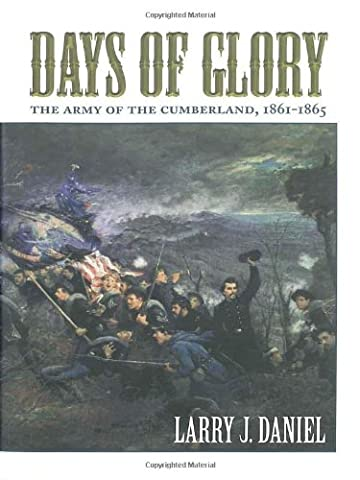 Days of Glory: The Army of the Cumberland, 1861--1865 (Days Of Glory Daniel)