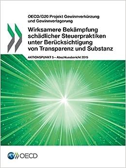 OECD/G20 Projekt Gewinnverkürzung und Gewinnverlagerung Wirksamere Bekämpfung schädlicher Steuerpraktiken unter Berücksichtigung von Transparenz und Substanz, Aktionspunkt 5 - Abschlussbericht 2015