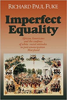 Imperfect Equality: African Americans and the Confines of White Ideology in Post–Emancipation Maryland. (Reconstructing America)
