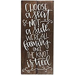 Choose a Seat Not a Side Wedding Sign 8 inch x 18 inch