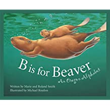 B Is for Beaver: An Oregon Alphabet (Discover America State by State)