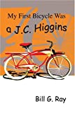 My First Bicycle Was a J. C. Higgins, Bill Ray, 0595294332