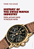 History of the Swiss Watch Industry : From Jacques David to Nicolas Hayek, Donzé, Pierre-Yves, 3034310218