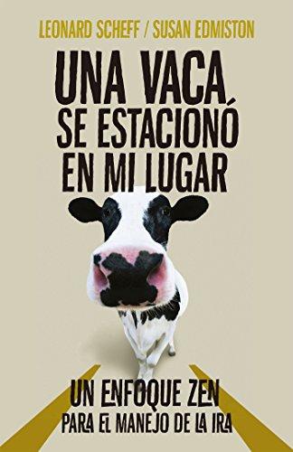 Una vaca se estacionó en mi lugar: Un enfoque zen para el control de la ira (Spanish Edition)