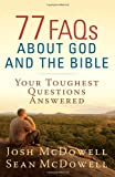 77 FAQs about God and the Bible, Josh McDowell and Sean McDowell, 0736949240