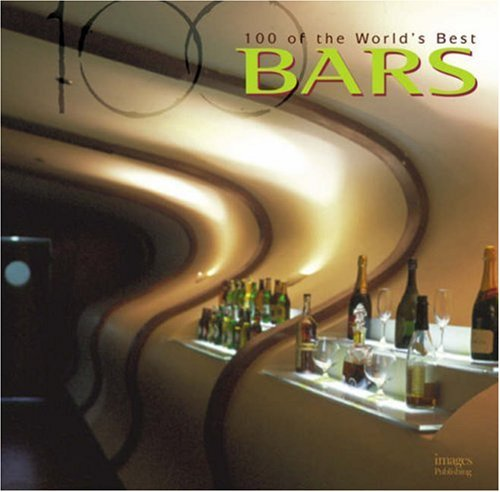 100 of the World's Best Bars by Images Publishing Dist Ac