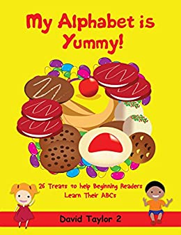 My Alphabet is Yummy!: Helping Beginning Readers learn their ABCs by [Taylor II, David]