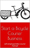 Start a Bicycle Courier Business: self employed bike courier manual Pdf