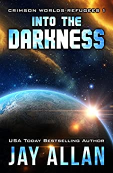 Into the Darkness (Crimson Worlds Refugees Book 1) by [Allan, Jay]