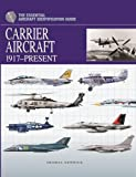 Carrier Aircraft: 1917-Present (The Essential Aircraft Identification Guide)
