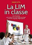 La LIM in classe. Uno strumento per entrare nel mondo delle tecnologie e lavorare sul gruppo degli studenti