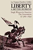 Liberty A Better Husband: Single Women in America: The Generations of 1780-1840