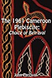The 1961 Cameroon Plebiscite, John Percival, 9956558494