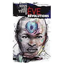 Sous les Yeux d´Ève - Revolutions: (Appendice - in english - The choice for heroic and irreligious Eve - A possibility and a necessity) (French Edition)