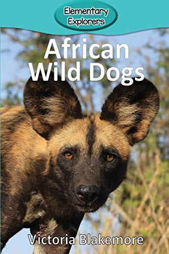 (African Wild Dogs (Elementary Explorers))