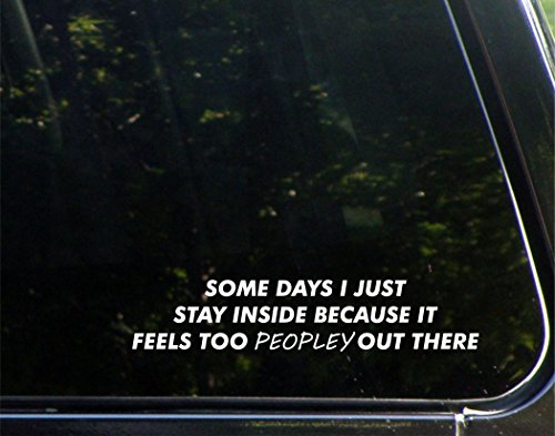 """Some Days I Just Stay Inside Because It Feels Too Peopely Out There - 8-3/4"""" x 2"""" - Vinyl Die Cut Decal/ Bumper Sticker For Windows, Cars, Trucks, Laptops, Etc."""