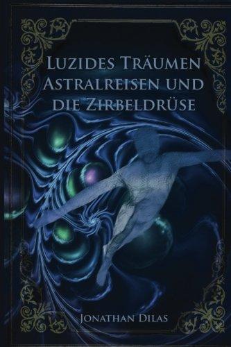Luzides Träumen, Astralreisen und die Zirbeldrüse: Wege der Bewusstseinserweiterung
