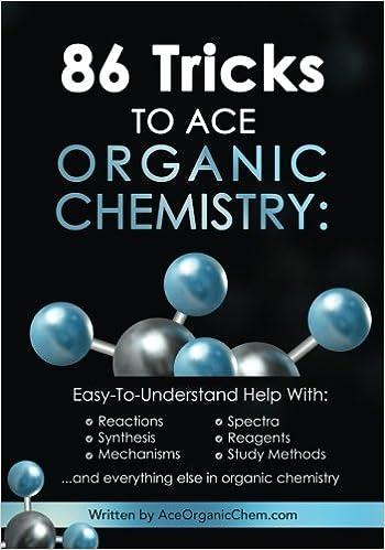 tricks to ace organic chemistry aceorganicchem com  86 tricks to ace organic chemistry aceorganicchem com 9781449529482 com books