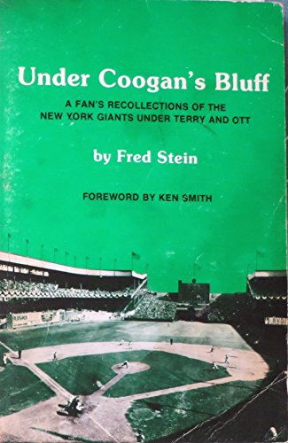Under Coogan's Bluff. A Fan's Recollection of The New York Giants Under Terry and Ott. 1979. Paper. Inscribed by Fred Stein.