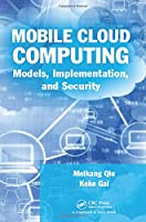Mobile Cloud Computing: Models, Implementation, and Security Front Cover