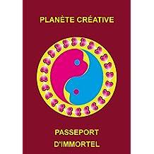 Passeport d'Immortel, Planète Créative (Créativisme t. 3) (French Edition)