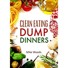 Clean Eating: Clean Eating Dump Dinners- Whole Food Gluten Free Recipes (Gluten free,crock pot,cast iron,slow cooker,28 day plan) (dump dinners,clean eating ... ,Clean Food Diet,Clean Eating,gluten free)